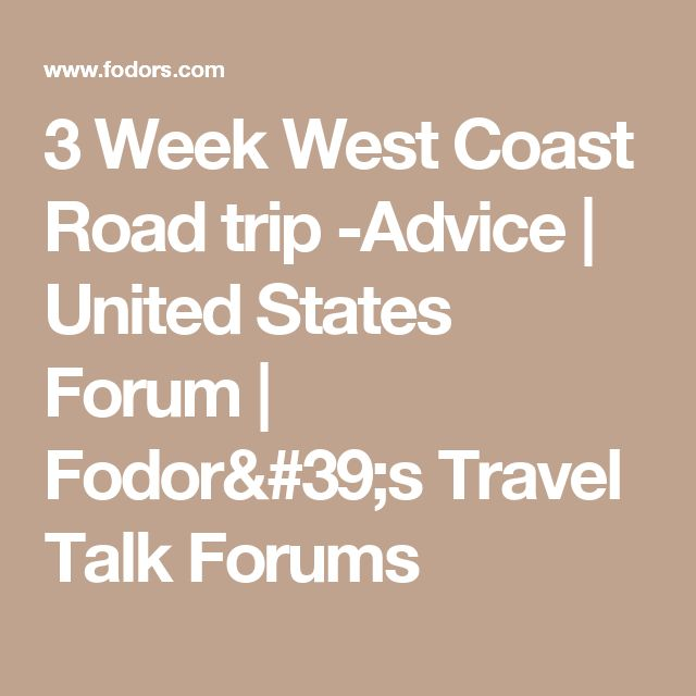 3 Week West Coast Road trip -Advice | United States Forum | Fodor's Travel Talk Forums