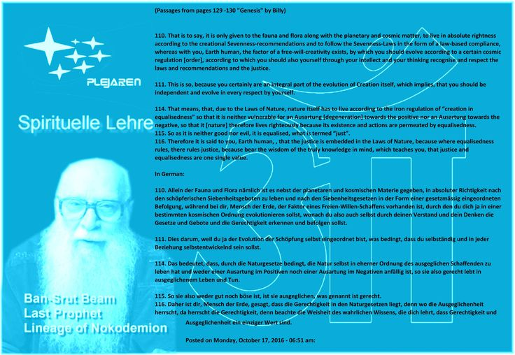 110. That is to say, it is only given to the fauna and flora along with the planetary and cosmic matter, to live in absolute rightness according to the creational Sevenness-recommendations and to follow the Sevenness-Laws in the form of a law-based compliance, whereas with you