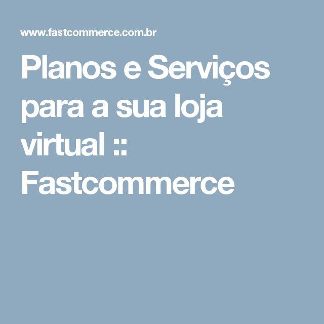 Planos e Serviços para a sua loja virtual :: Fastcommerce