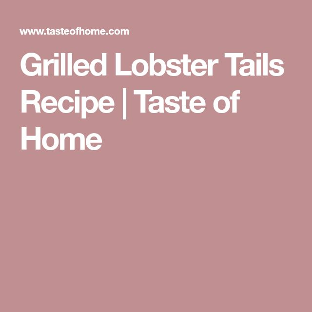 Grilled Lobster Tails Recipe | Taste of Home