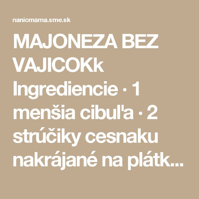 MAJONEZA BEZ VAJICOKk Ingrediencie ·         1 menšia cibuľa ·         2…