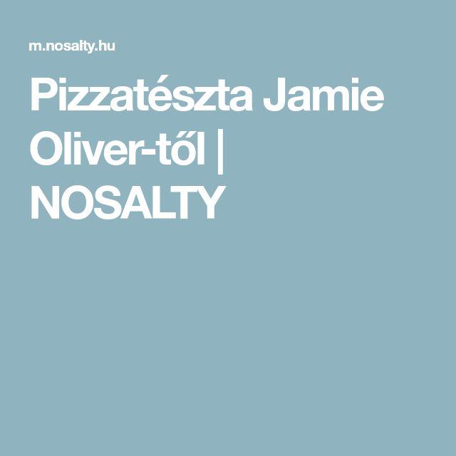 Pizzatészta Jamie Oliver-től | NOSALTY
