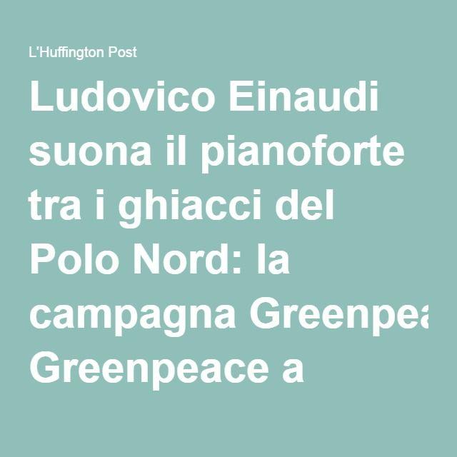 Ludovico Einaudi suona il pianoforte tra i ghiacci del Polo Nord: la campagna Greenpeace a difesa dell'Artico