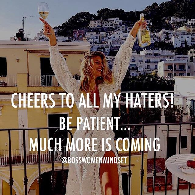 Cheers To All My Haters Be Patient Much More Is Coming Quotes About Haters Hater Quotes Funny Business Woman Quotes