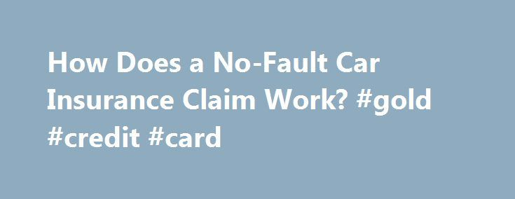 How Does a No-Fault Car Insurance Claim Work? #gold #credit #card http://insurance.remmont.com/how-does-a-no-fault-car-insurance-claim-work-gold-credit-card/  #no fault auto insurance # An explanation of how no-fault car insurance claims work, and when a lawsuit may still be possible. Most states follow the rule that if you are involved in acar accident and you are injured, then you have the option of bringing a claim for compensation against the negligent driver — […]The post How Does a…