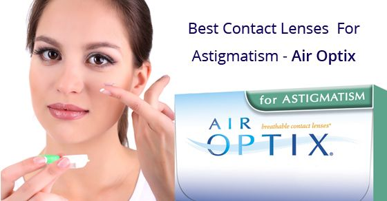 Best Contact Lenses For Astigmatism – Air Optix For Astigmatism