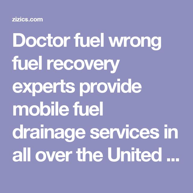 Doctor fuel wrong fuel recovery experts provide mobile fuel drainage services in all over the United Kingdom