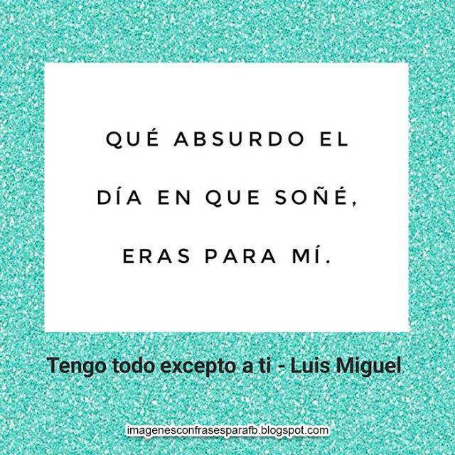 Frases De Canciones De Luis Miguel Para Todos Los Que