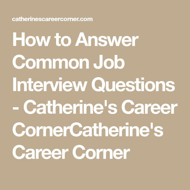 How to Answer Common Job Interview Questions - Catherine's Career CornerCatherine's Career Corner