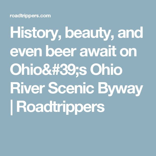 History, beauty, and even beer await on Ohio's Ohio River Scenic Byway | Roadtrippers