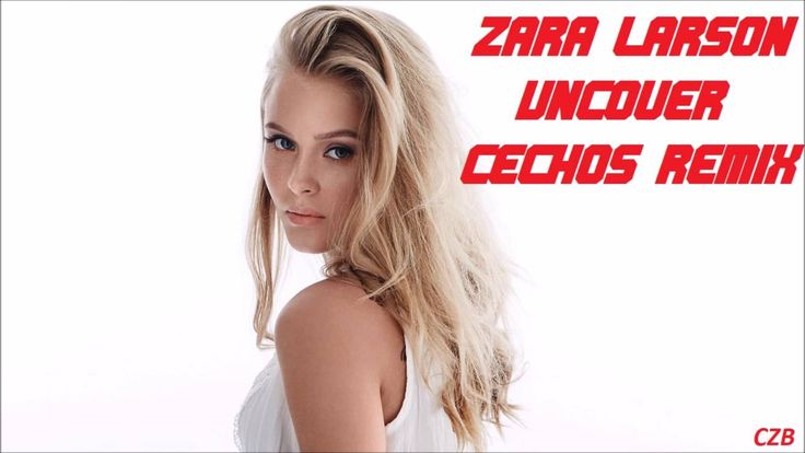Uncover-Zara Larson (Cechos Remix) My favorite new song Ive heard this month!