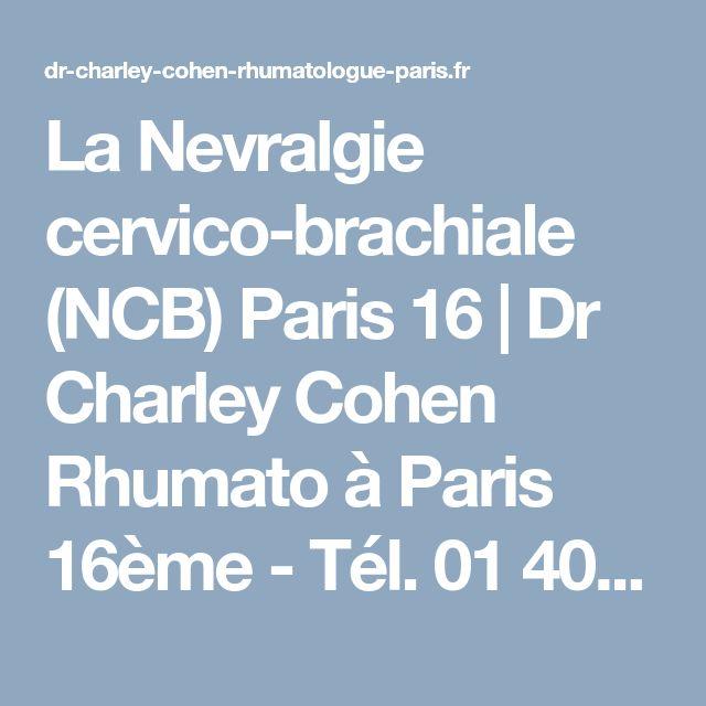 La Nevralgie cervico-brachiale (NCB) Paris 16 | Dr Charley Cohen Rhumato à Paris 16ème - Tél. 01 40 70 00 15