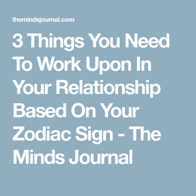 3 Things You Need To Work Upon In Your Relationship Based On Your Zodiac Sign - The Minds Journal