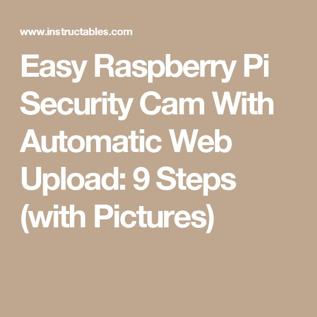 Easy Raspberry Pi Security Cam With Automatic Web Upload: 9 Steps (with Pictures)