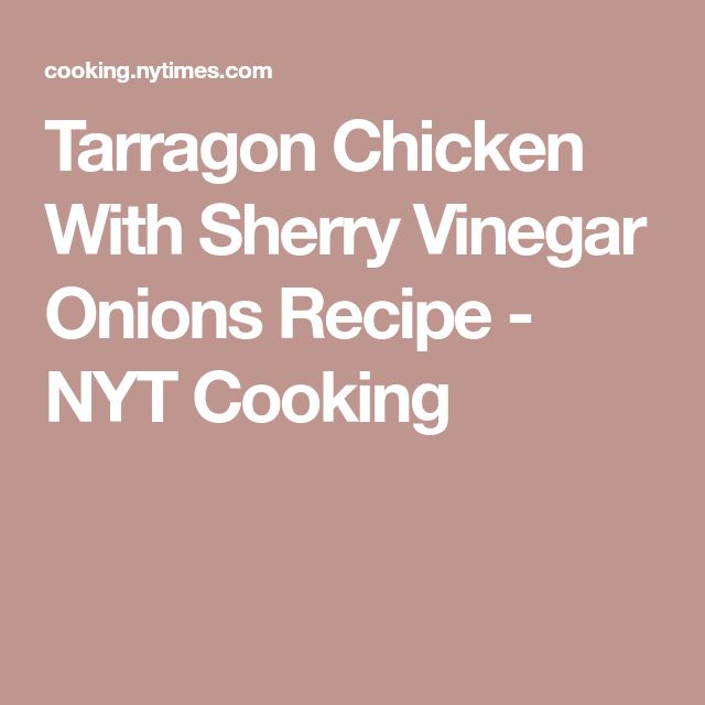 Tarragon Chicken With Sherry Vinegar Onions Recipe - NYT Cooking