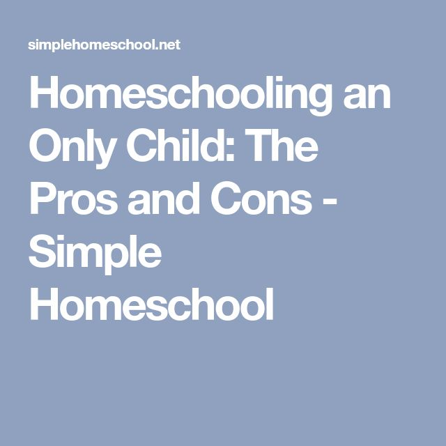 Homeschooling an Only Child: The Pros and Cons - Simple Homeschool