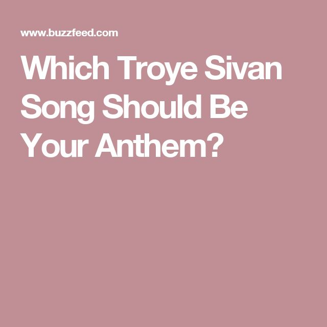 Which Troye Sivan Song Should Be Your Anthem?