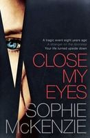 Close My Eyes - Sophie McKenzie A good read.  I've not read her before so was sceptical but it fast becomes a page turner.  You really want to know what happened and the answers are so unexpected that it really works as a plot! Great twists. 8/10