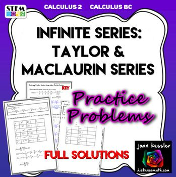 Taylor Series and Maclaurin Series practice for AP Calculus BC and College Calculus 2 with FULL SOLUTIONS Students practice generating a Taylor Series or Maclaurin series with 10 challenging problems. My students love the table setup and find it easy to generate the series by hand this way.