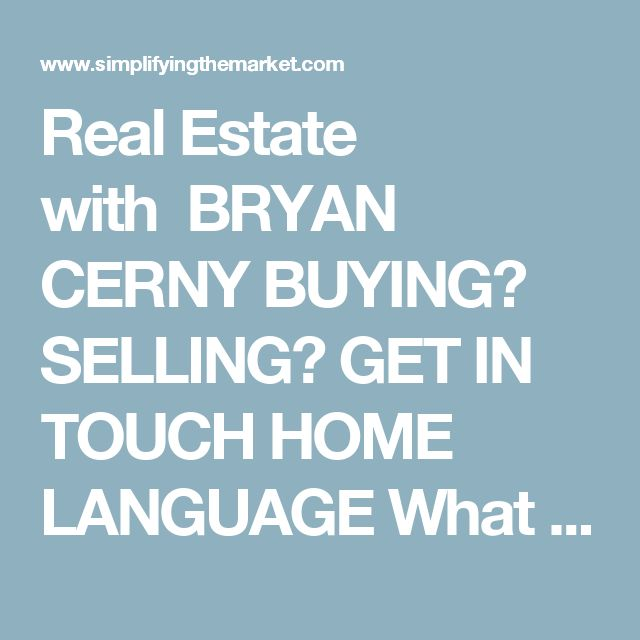 Real Estate with  BRYAN CERNY BUYING? SELLING? GET IN TOUCH HOME LANGUAGE   What to Look for in Your Real Estate Team   Wednesday September 27th, 2017  First Time Home Buyers, For Buyers, Millennials, Move-Up Buyers Pinterest How do you select the members of your team who are going to help you make your dream of owning a home a reality? What should you be looking for? How do you know if you've found the right agent or lender?  The most important characteristic that you should be looking for…