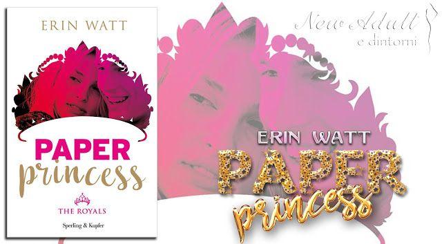 "NEW ADULT E DINTORNI: RECENSIONE IN ANTEPRIMA: PAPER PRINCESS ""The Royals Series"" di ERIN WATT"