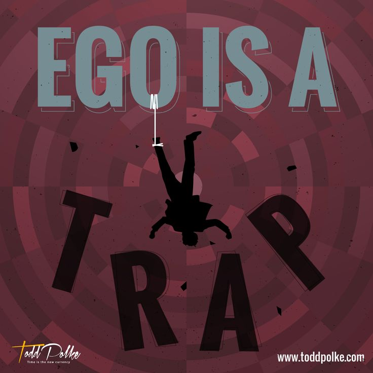 Ego is a trap