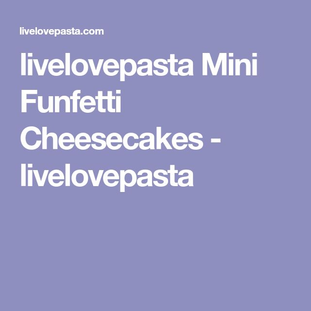 livelovepasta Mini Funfetti Cheesecakes - livelovepasta