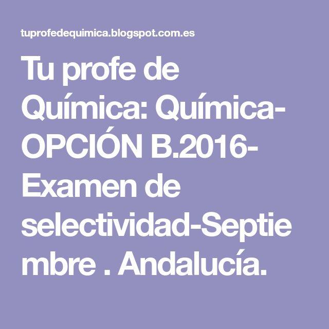 Tu profe de Química:   Química- OPCIÓN B.2016- Examen de selectividad-Septiembre . Andalucía.