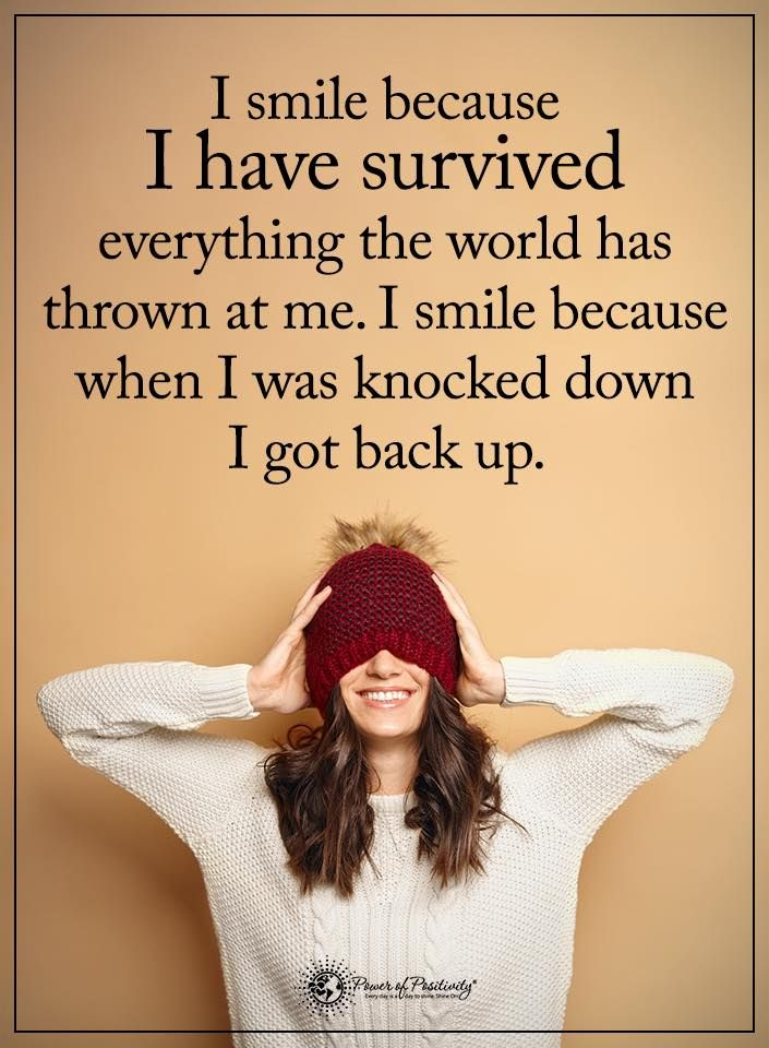 I smile because I have survived everything the world has thrown at me. I smile because when I was knocked down I got back up. #powerofpositivity #positivewords #positivethinking #inspirationalquote #motivationalquotes #quotes #life #love #survivor #survived #smile