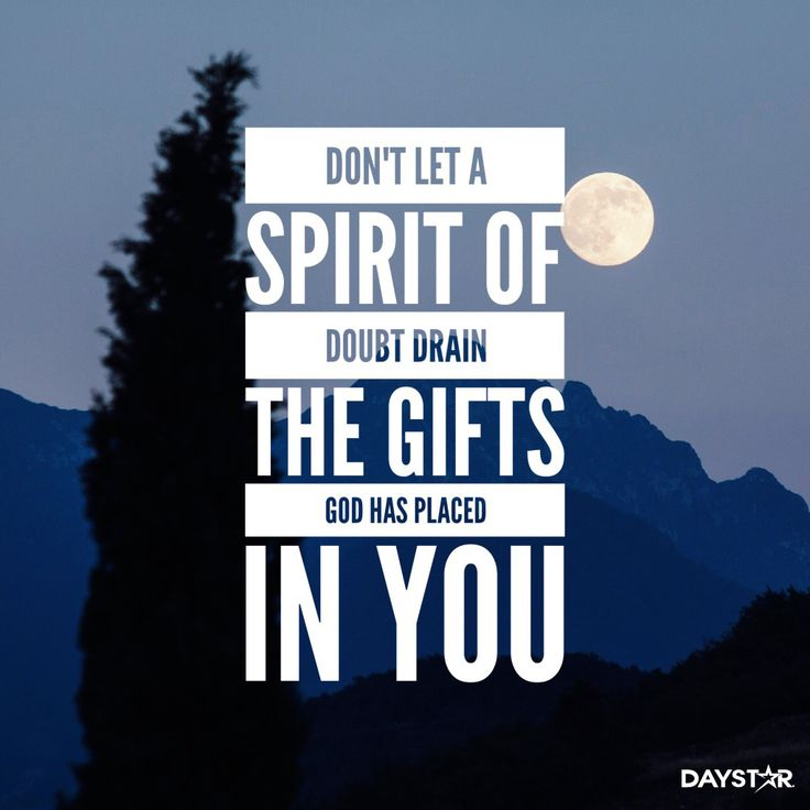 Don't let a spirit of doubt drain the gifts God has placed in you. [Daystar.com]