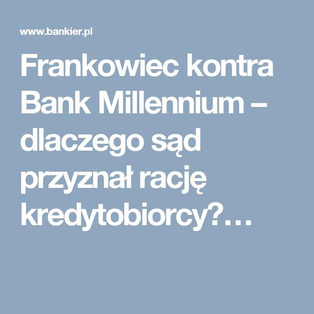 Frankowiec kontra Bank Millennium – dlaczego sąd przyznał rację kredytobiorcy?…