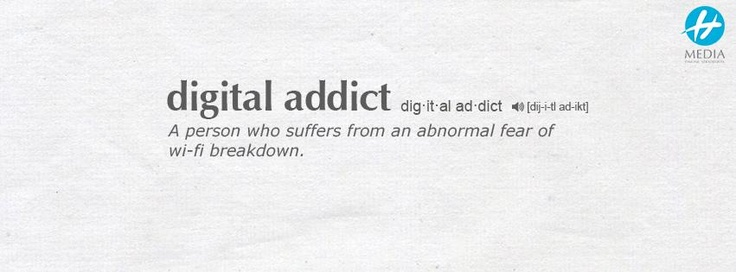 Digital addict = a person who suffers from an abnormal fear of wi-fi breakdown.