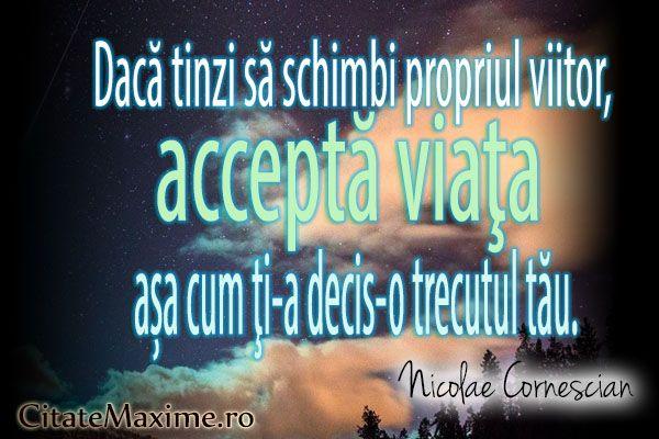 """""""""""Daca tinzi sa schimbi propriul viitor, accepta viata asa cum ti-a decis-o trecutul tau"""""""" #CitatImagine de Nicolae Cornescian Iti place acest #citat? ♥Distribuie♥ mai departe catre prietenii tai. #CitateImagini: #Viata #Trecut #Viitor #NicolaeCornescian #romania #quotes Vezi mai multe #citate pe http://citatemaxime.ro/"""