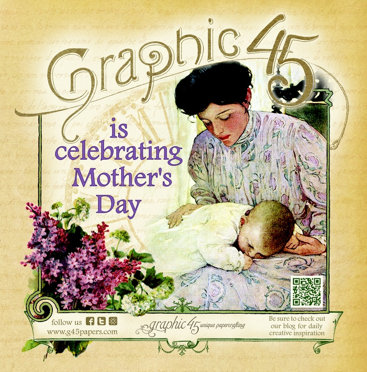 Happy Mother's Day Contest!! REPIN and COMMENT to win a Graphic 45 prize pack! Deadline: Tuesday, May 14 11:59 PM PST. We celebrate you today, moms!