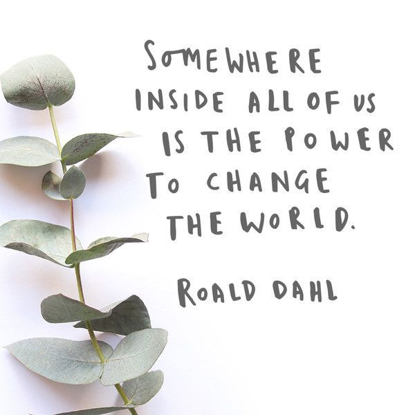 roald dahl quote - somewhere inside all of us is the power to change the world.