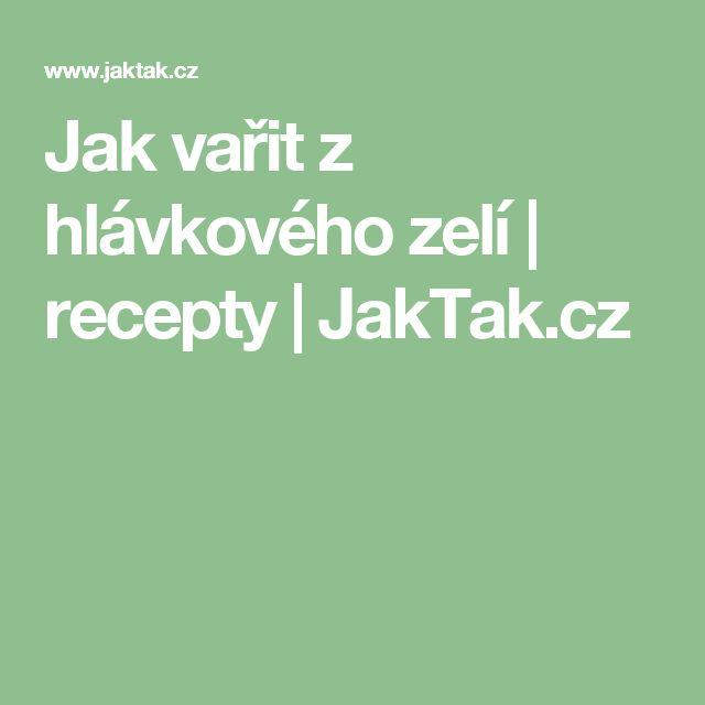 Jak vařit z hlávkového zelí | recepty | JakTak.cz