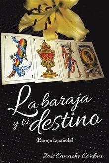 """""""La baraja y tu destino"""", José Camacho Córdova.  Sobre el arte de interpretar el significado de las cartas y sus combinaciones."""