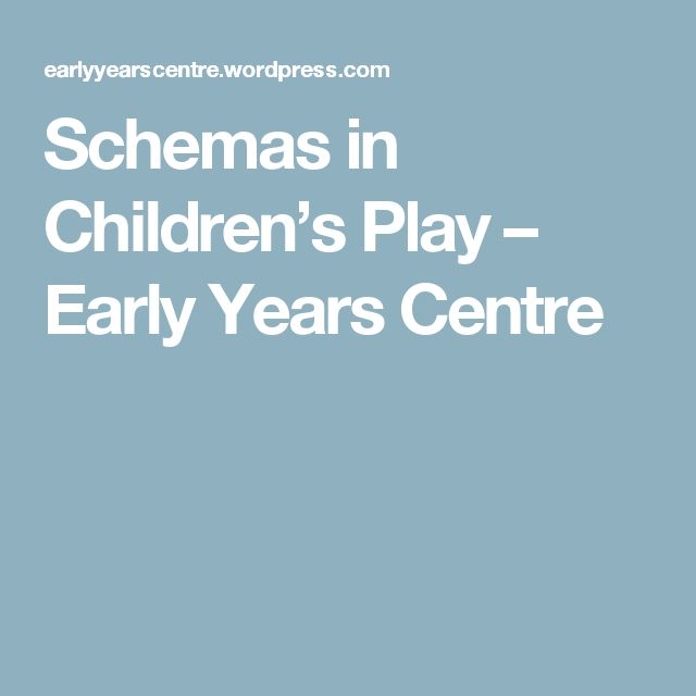 Schemas in Children's Play – Early Years Centre