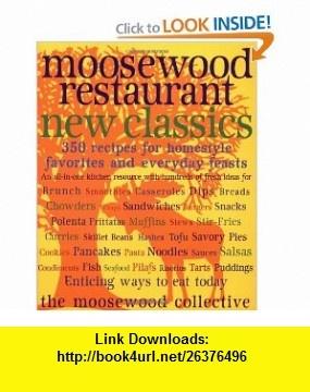 Moosewood Restaurant New Classics (9780609802410) Moosewood Collective , ISBN-10: 0609802410  , ISBN-13: 978-0609802410 ,  , tutorials , pdf , ebook , torrent , downloads , rapidshare , filesonic , hotfile , megaupload , fileserve