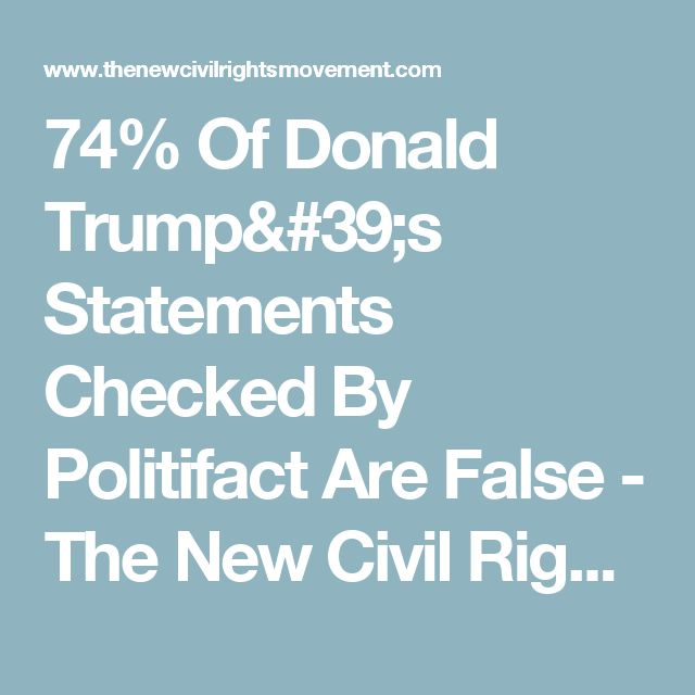 74% Of Donald Trump's Statements Checked By Politifact Are False - The New Civil Rights Movement