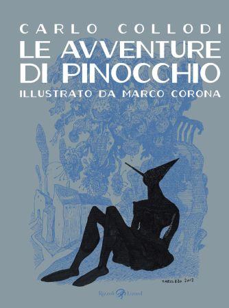 Le avventure di Pinocchio: Rizzoli Lizard porta in libreria il libro di Carlo Collodi illustrato da Marco Corona http://c4comic.it/2015/09/15/le-avventure-di-pinocchio-rizzoli-lizard-porta-in-libreria-il-libro-di-carlo-collodi-illustrato-da-marco-corona/