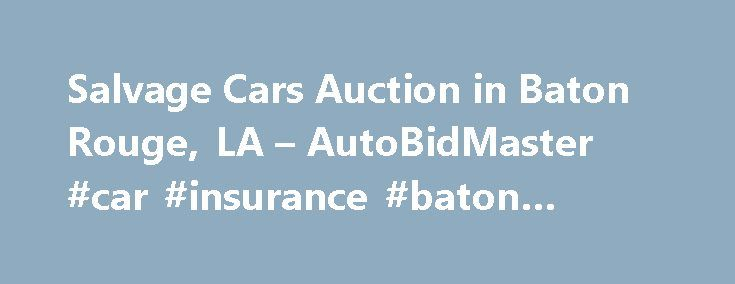 Salvage Cars Auction in Baton Rouge, LA – AutoBidMaster #car #insurance #baton #rouge http://san-antonio.remmont.com/salvage-cars-auction-in-baton-rouge-la-autobidmaster-car-insurance-baton-rouge/  # Salvage Auto Auction in Baton Rouge, LA Whether you're looking for a Mercedes or a Mazda you'll find a great selection of foreign and domestic cars, trucks, boats, recreational vehicles and more at Copart Baton Rouge. With plenty of new and older salvage title, clean title, and non-repairable…