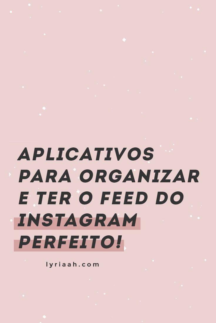Apps Para Organizar E Ter O Feed Do Instagram Perfeito Sem Ser