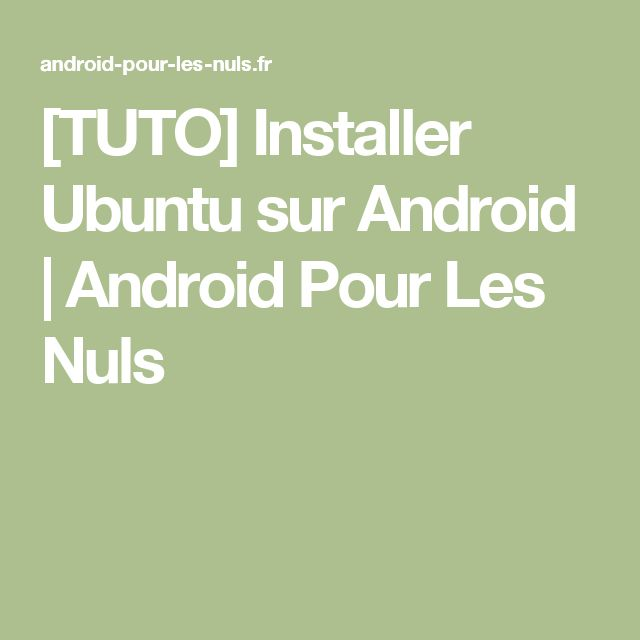 [TUTO] Installer Ubuntu sur Android | Android Pour Les Nuls