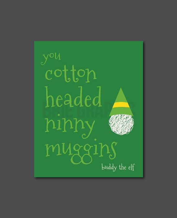Cotton Headed Ninny Muggins Buddy the Elf Christmas by BrieGraphic, $15.00