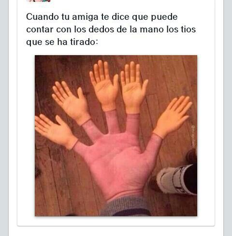 Cuando tu amiga te dice que puede contar con los dedos de la mano los tios que se ha tirado.