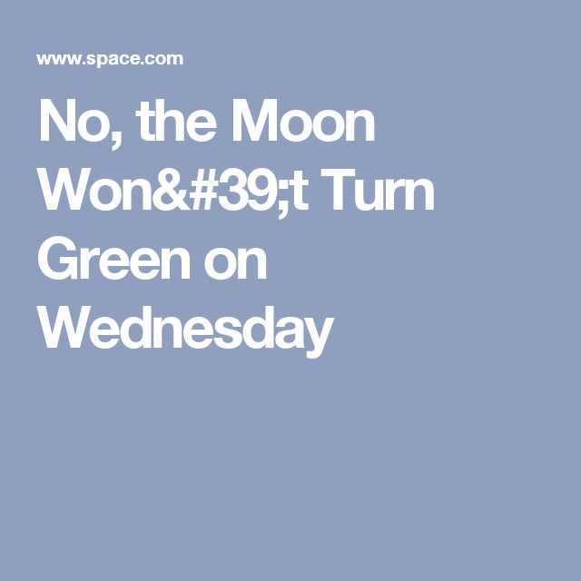 No, the Moon Won't Turn Green on Wednesday