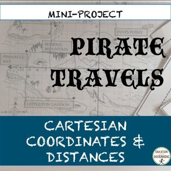 Cartesian Coordinates: Map Distances and Coordinates Mini-Project is a mini-adventure that applies Cartesian map distances.  Students first travel with their pirate companion.  Students determine the path they will take, record distances and sights as they travel building a travel log.