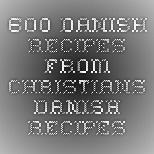 600 Danish Recipes from Christians Danish Recipes