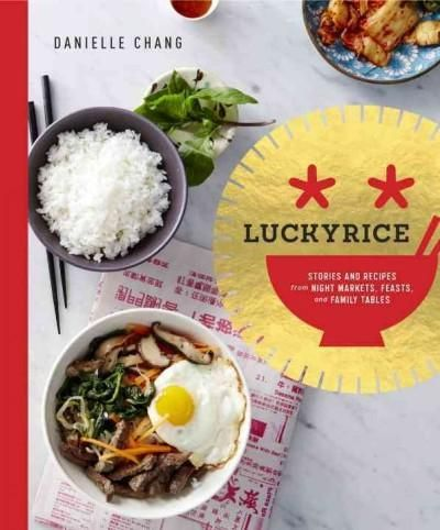 Lucky Rice: Stories and Recipes from Night Markets, Feasts, and Family Tables…